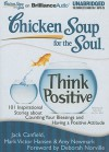 Chicken Soup for the Soul: Think Positive: 101 Inspirational Stories about Counting Your Blessings and Having a Positive Attitude - Jack Canfield, Mark Victor Hansen, Amy Newmark, Deborah Norville