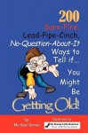 200 Sure-Fire, Lead-Pipe-Cinch, No-Question-About-It, Ways to Tell -- You Might Be Getting Old! - Michael Garee