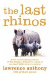 The Last Rhinos: The Powerful Story of One Man's Battle to Save a Species - Lawrence Anthony