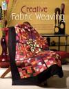 Creative Fabric Weaving - Julie Higgins, Jeanne Stauffer