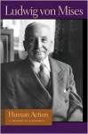 Human Action: A Treatise on Economics - Ludwig von Mises, Bettina Bien Greaves