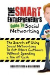 The Smart Entrepreneur's Guide to Social Networking: The Secrets of Using Social Networking to Get More Customers Without Spending a Ton of Cash - Greg Pitstick, William Brown