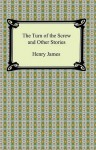 The Turn of the Screw and Other Short Fiction - Henry James, Tim Lustig