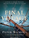 Final Voyage: A Story of Arctic Disaster and One Fateful Whaling Season - Peter Nichols, Norman Dietz