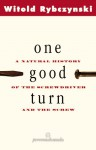 One Good Turn: A Natural History Of The Screwdriver And The Screw - Witold Rybczyński