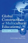 Global Constructions of Multicultural Education: Theories and Realities (Sociocultural, Political, and Historical Studies in Education) - Carl A. Grant, Joy L. Lei