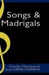 Claudio Monteverdi: Songs and Madrigals in Parallel Translation - Denis Stevens, Claudio Monteverdi
