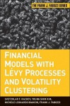 Financial Models with Levy Processes and Volatility Clustering - Svetlozar T. Rachev, Young Shin Kim, Michele L. Bianchi, Frank J. Fabozzi