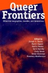 Queer Frontiers: Millennial Geographies, Genders, and Generations - Joseph A. Boone, Joseph A. Boone, Debra Silverman, Cindy Sarver, Karin Quimby, Martin Dupuis, Martin Meeker