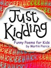 Just Kidding - funny poems for kids - Martin Pierce