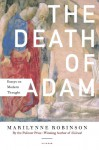 The Death of Adam: Essays on Modern Thought - Marilynne Robinson