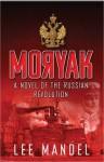 Moryak: A Novel of the Russian Revolution - Lee Mandel