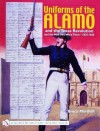 Uniforms of the Alamo and the Texas Revolution and the Men Who Wore Them, 1835-1836 - Bruce Marshall