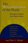 The Desecularization of the World: Resurgent Religion and World Politics - David Martin, Peter L. Berger, Abdullahi Ahmed An-Na'im, Grace Davie