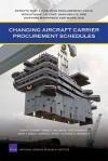 Changing Aircraft Carrier Procurement SC - John F. Schank, James G. Kallimani, Jess Chandler