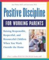 Positive Discipline for Working Parents: Raising Responsible, Respectful, and Resourceful Children When You Work Outside the Home - Jane Nelsen