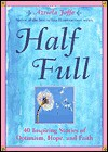 Half Full: 40 Inspiring Stories fo Optimism, Hope, and Faith - Azriela Jaffe