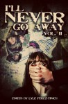 I'll Never Go Away Vol. 2 - Dale Eldon, Tom Barlow, Vincenzo Bilof, Rob Bliss, Rasmenia Massoud, Rocky Alexander, Tracy L. Lyall, Tim Reynolds, Joshua Skye, Clint Smith, Lyle Perez-Tinics