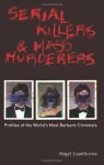 Serial Killers and Mass Murderers: Profiles of the World's Most Barbaric Criminals - Nigel Cawthorne