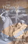 The Theatrical Cast of Athens: Interactions Between Ancient Greek Drama and Society - Edith Hall