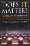 Does IT Matter? Information Technology and the Corrosion of Competitive Advantage - Nicholas G. Carr