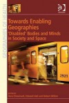 Towards Enabling Geographies: 'Disabled' Bodies and Minds in Society and Space - Vera Chouinard, Edward Hall Adaptor