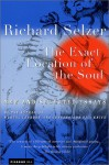 The Exact Location of the Soul: New and Selected Essays - Richard Selzer