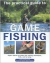 The Practical Guide to Game Fishing: Expert Advice on Game Fishing Species, Casting Techniques, Flies and Tying Flies - Peter Gathercole