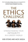 The Ethics Challenge: Strengthening Your Integrity in a Greedy World - Bob Stone, Mick Ukleja