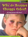 Why Do Bruises Change Color?: And Other Questions about Blood - Angela Royston