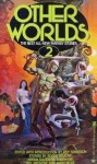 Other Worlds Volume 2 - Roy Torgeson, C. Bruce Hunter, John P. Boyd, Bill Pronzini, Avram Davidson, Keith Allen Daniels, Poul Anderson, Pat Murphy, James Tucker, Roger Zelazny, Tanith Lee, Spencer Chilton Manrodt