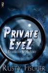 Private EyeZ - Rusty Fischer