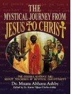 THE MYSTICAL JOURNEY FROM JESUS TO CHRIST: Origins, History and Secret Teachings of Mystical Christianity - Muata Ashby