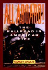 All Aboard!: The Railroad in American Life - George H. Douglas