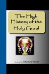 The High History Of The Holy Graal - Sebastian Evans