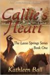 Callie's Heart - Kathleen Ball