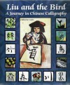Liu and the Bird: A Journey in Chinese Calligraphy - Catherine Louis, Feng Xiao Min, Sibylle Kazeroid