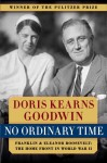 No Ordinary Time: Franklin & Eleanor Roosevelt: The Home Front in World War II - Doris Kearns Goodwin