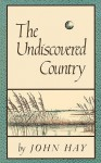 The Undiscovered Country - John Hay