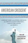 American Crescent: A Muslim Cleric on the Power of His Faith, the Struggle Against Prejudice, and the Future of Islam and America - Hassan Qazwini, Brad Crawford, Imam Hassan Qazwini