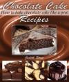 Chocolate Cake Recipes - How to Bake Chocolate Cake Like A Pro! - Judith Stone