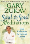 Soul to Soul Meditations: Daily Reflections for Spiritual Growth - Gary Zukav