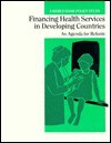 Financing Health Services in Developing Countries: An Agenda for Reform - John S. Akin
