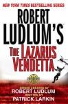 The Lazarus Vendetta - Robert Ludlum, Patrick Larkin