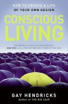 A Year of Living Consciously: 365 Daily Inspirations for Creating a Life of Passion and Purpose - Gay Hendricks