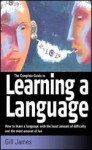 Complete Guide To Learning A Language, The: How To Learn A Language With The Least Amount Of Difficulty And The Most Amount Of Fun - Gill James