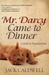Mr. Darcy Came to Dinner - Jack Caldwell