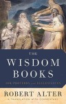 The Wisdom Books: Job, Proverbs, and Ecclesiastes - Robert Alter
