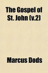 The Gospel of St. John (V.2) - Marcus Dods