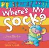 Where's My Sock? - Joyce Dunbar, Sanja Rešček